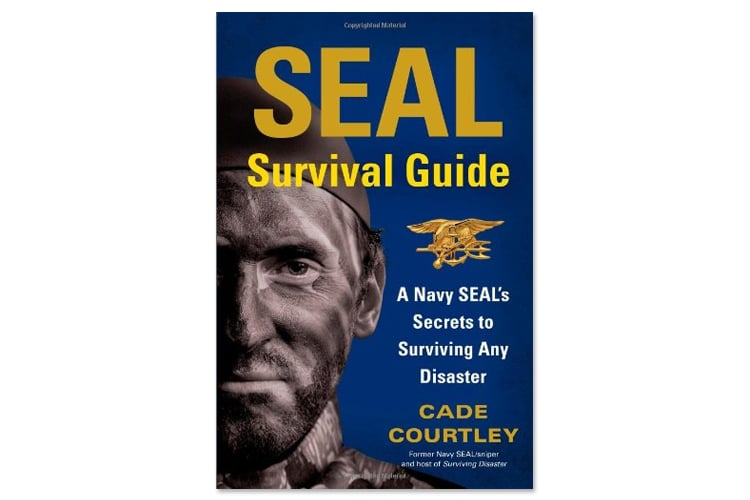SEAL Survival Guide A Navy SEALs Secrets to Surviving Any Disaster