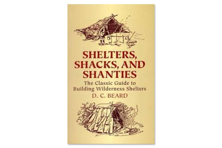 Shelters Shacks and Shanties - The Classic Guide to Building Wilderness Shelters