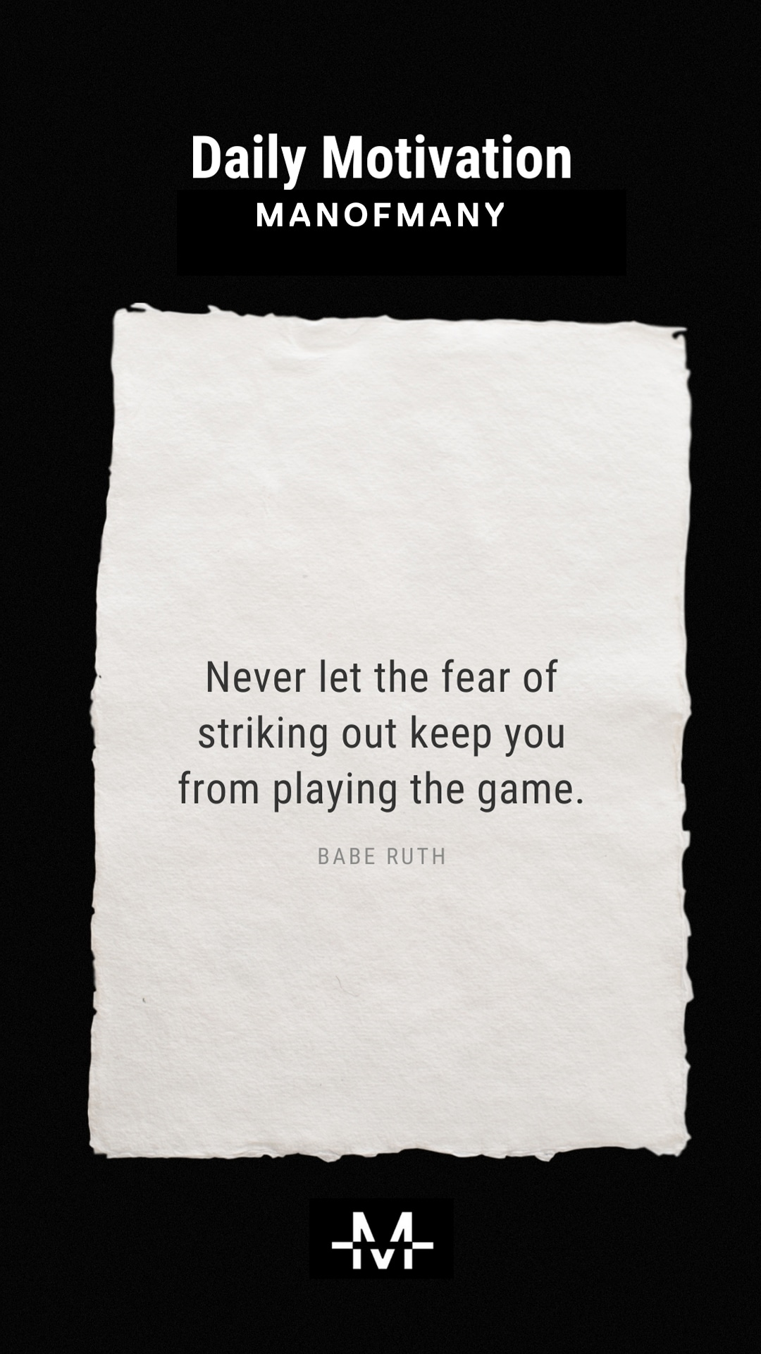 Never let the fear of striking out keep you from playing the game.– Babe Ruth quote