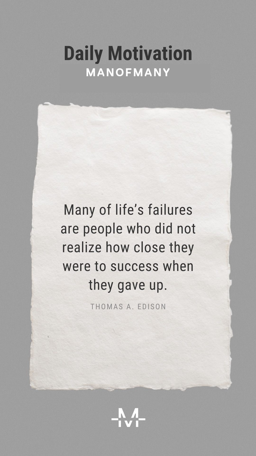 Many of life's failures are people who did not realize how close they were to success when they gave up.– Thomas A. Edison quote