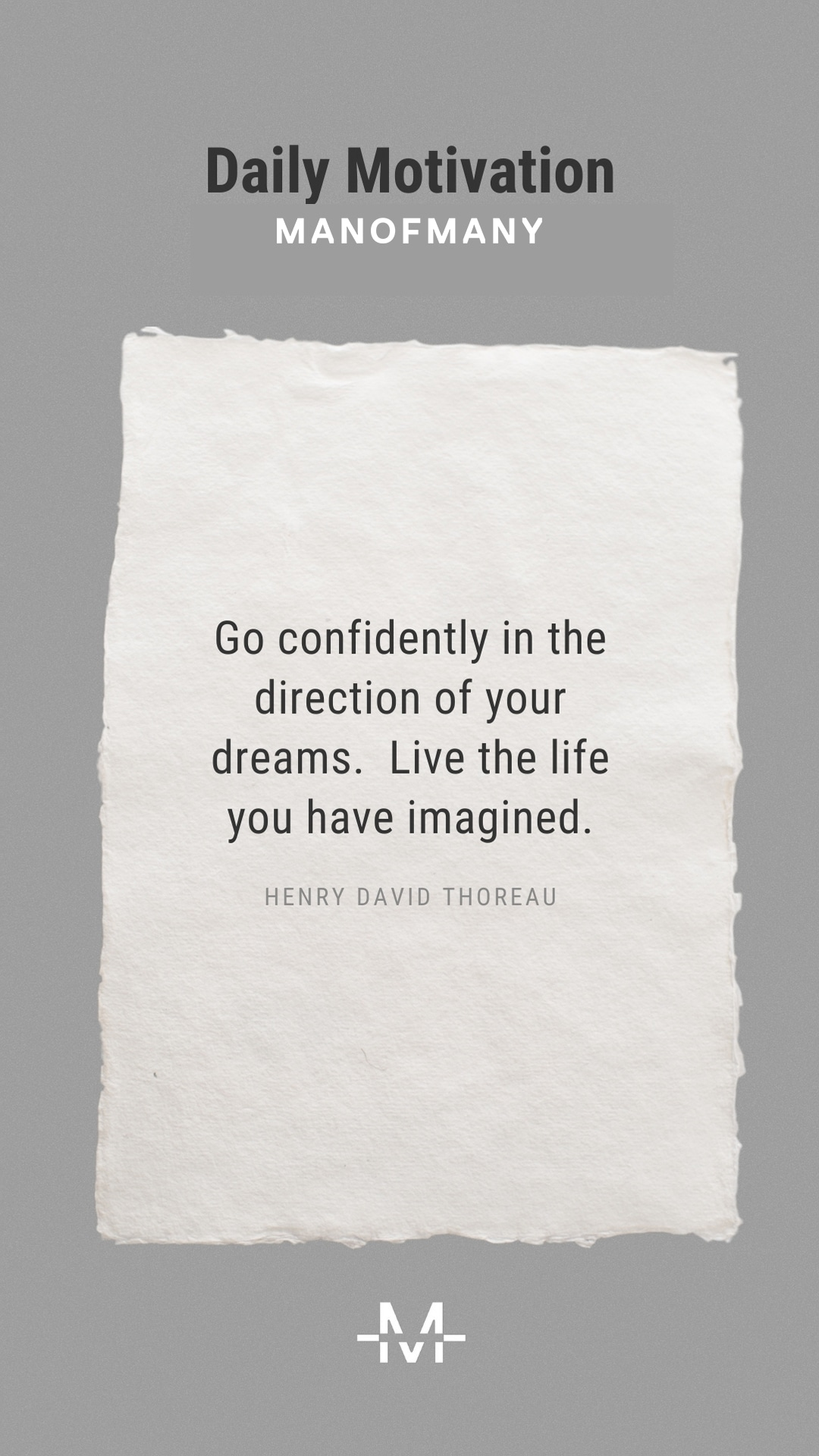 Go confidently in the direction of your dreams. Live the life you have imagined. –Henry David Thoreau quote