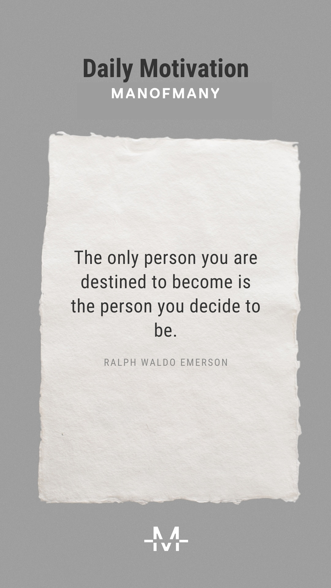 The only person you are destined to become is the person you decide to be. –Ralph Waldo Emerson quote