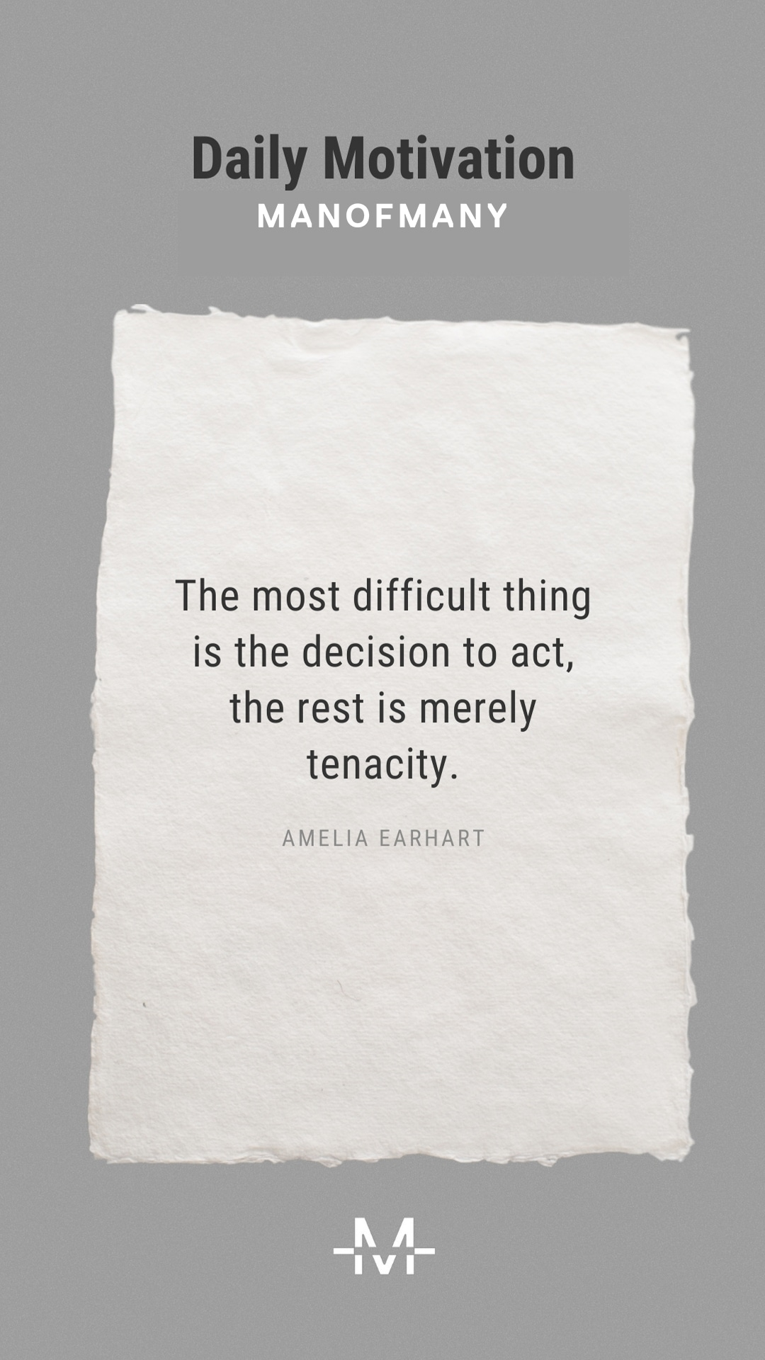 The most difficult thing is the decision to act, the rest is merely tenacity. –Amelia Earhart quote
