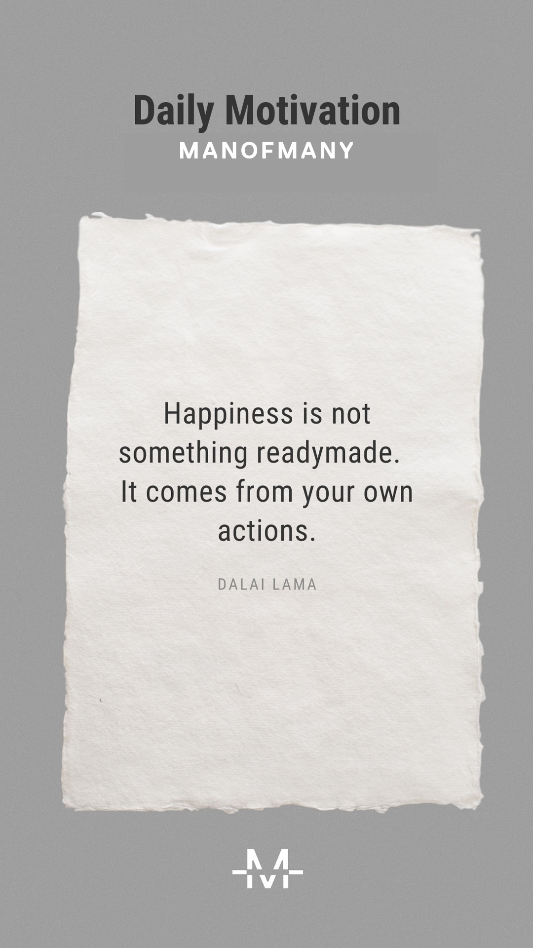 Happiness is not something readymade. It comes from your own actions. –Dalai Lama quote