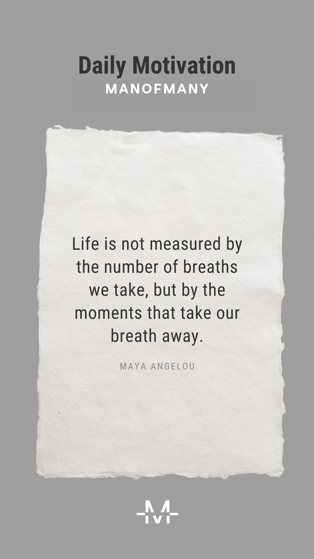 Life is not measured by the number of breaths we take, but by the moments that take our breath away. –Maya Angelou quote