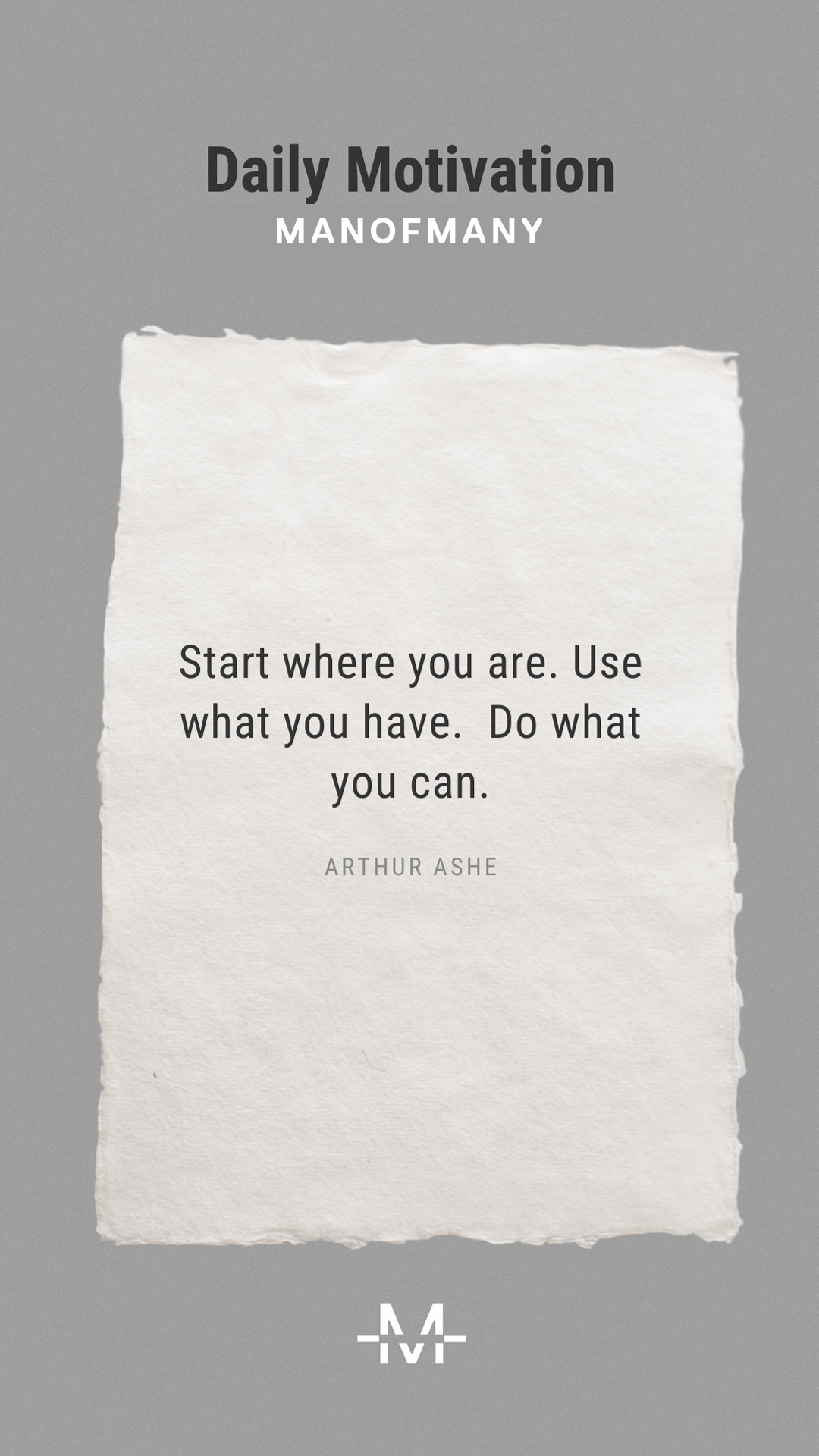 Start where you are. Use what you have. Do what you can. –Arthur Ashe quote