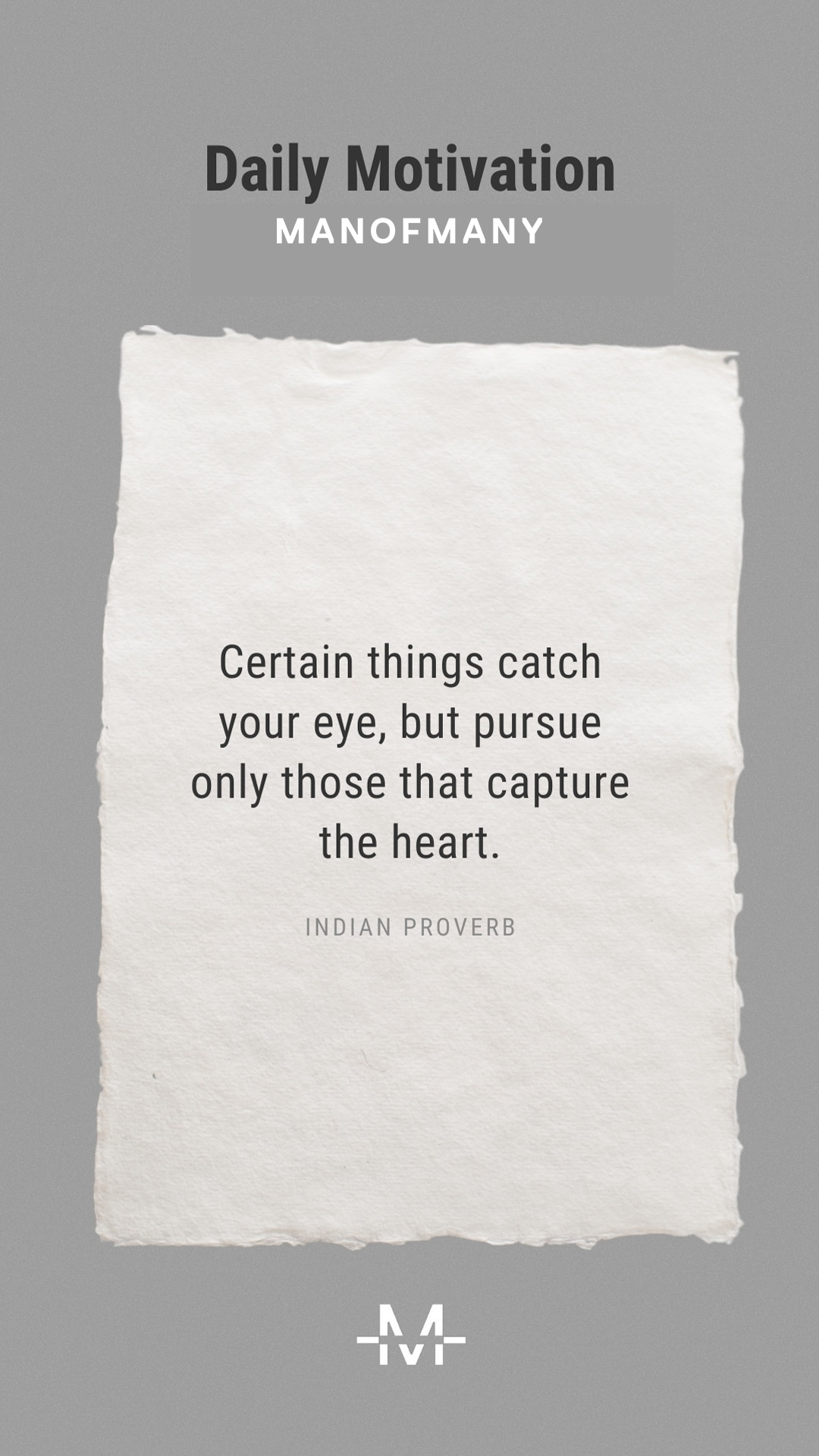 Certain things catch your eye, but pursue only those that capture the heart. – Ancient Indian Proverb quote