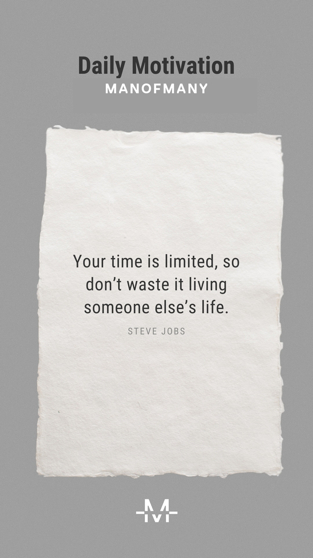 Your time is limited, so don't waste it living someone else's life. –Steve Jobs quote