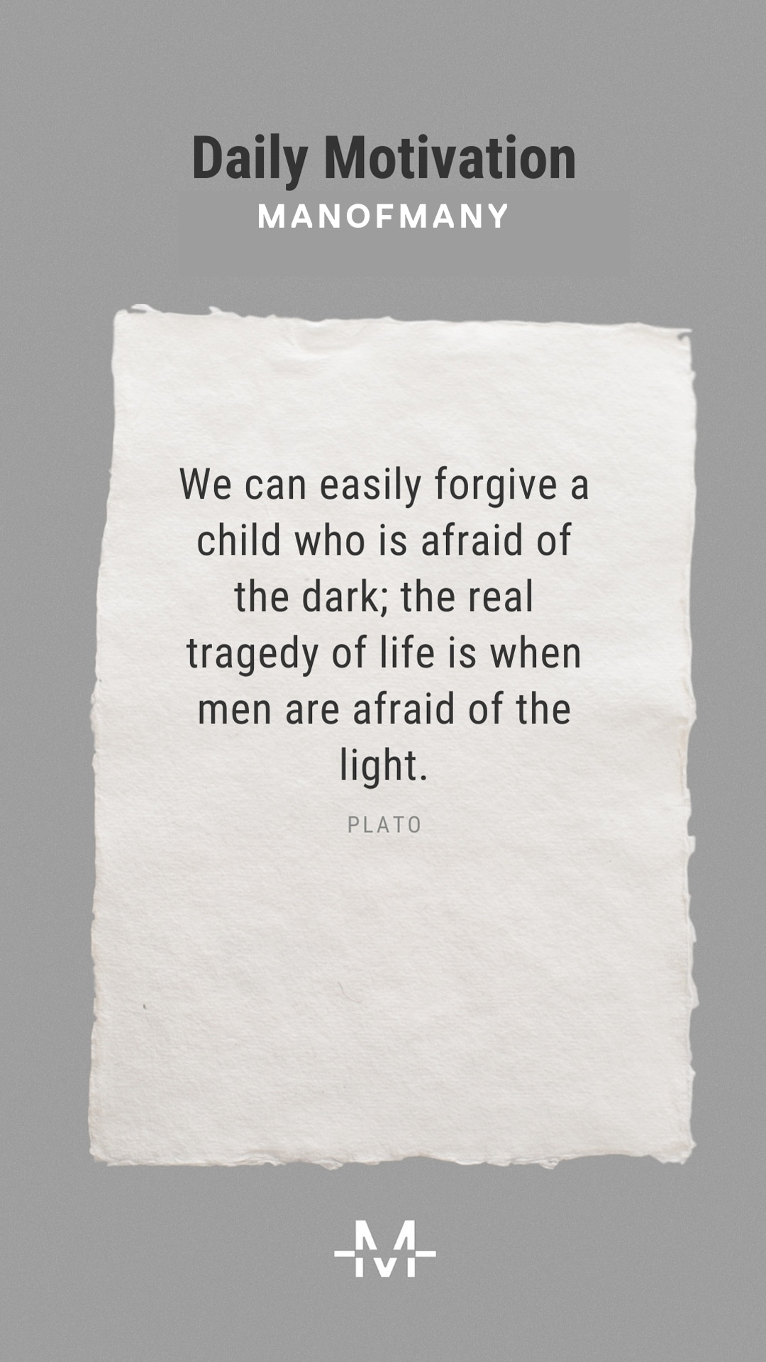 We can easily forgive a child who is afraid of the dark; the real tragedy of life is when men are afraid of the light. –Plato quote