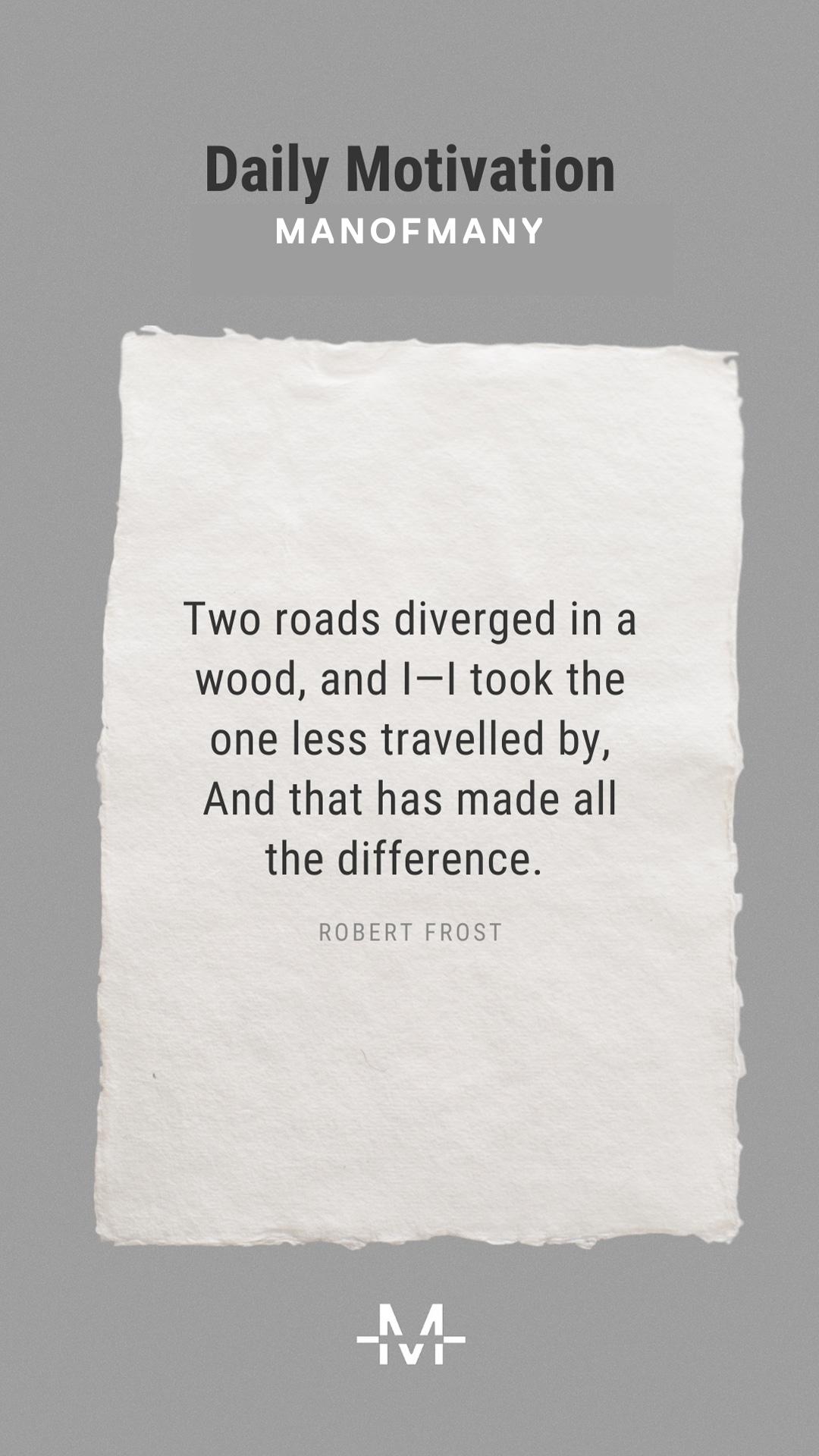 Two roads diverged in a wood, and I—I took the one less traveled by, And that has made all the difference. –Robert Frost quote