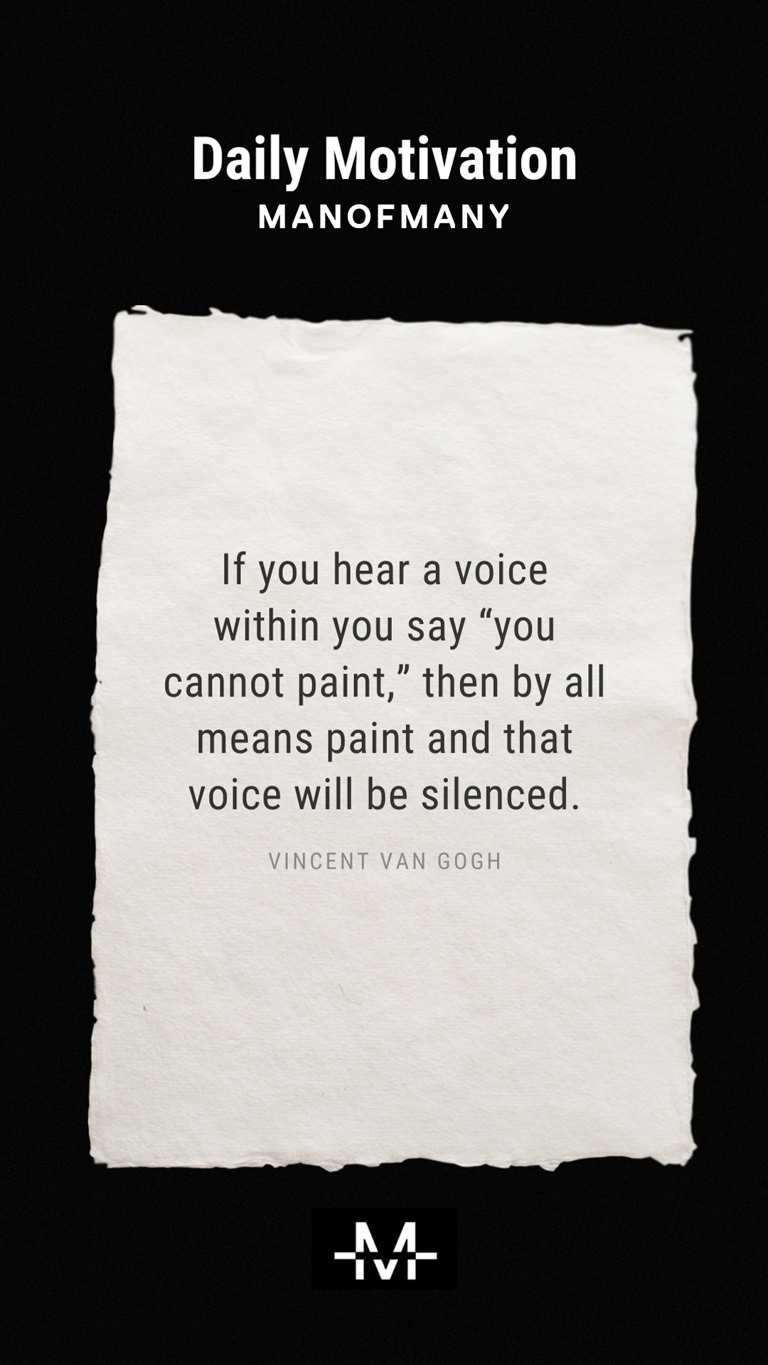 """If you hear a voice within you say """"you cannot paint,"""" then by all means paint and that voice will be silenced. –Vincent Van Gogh quote"""