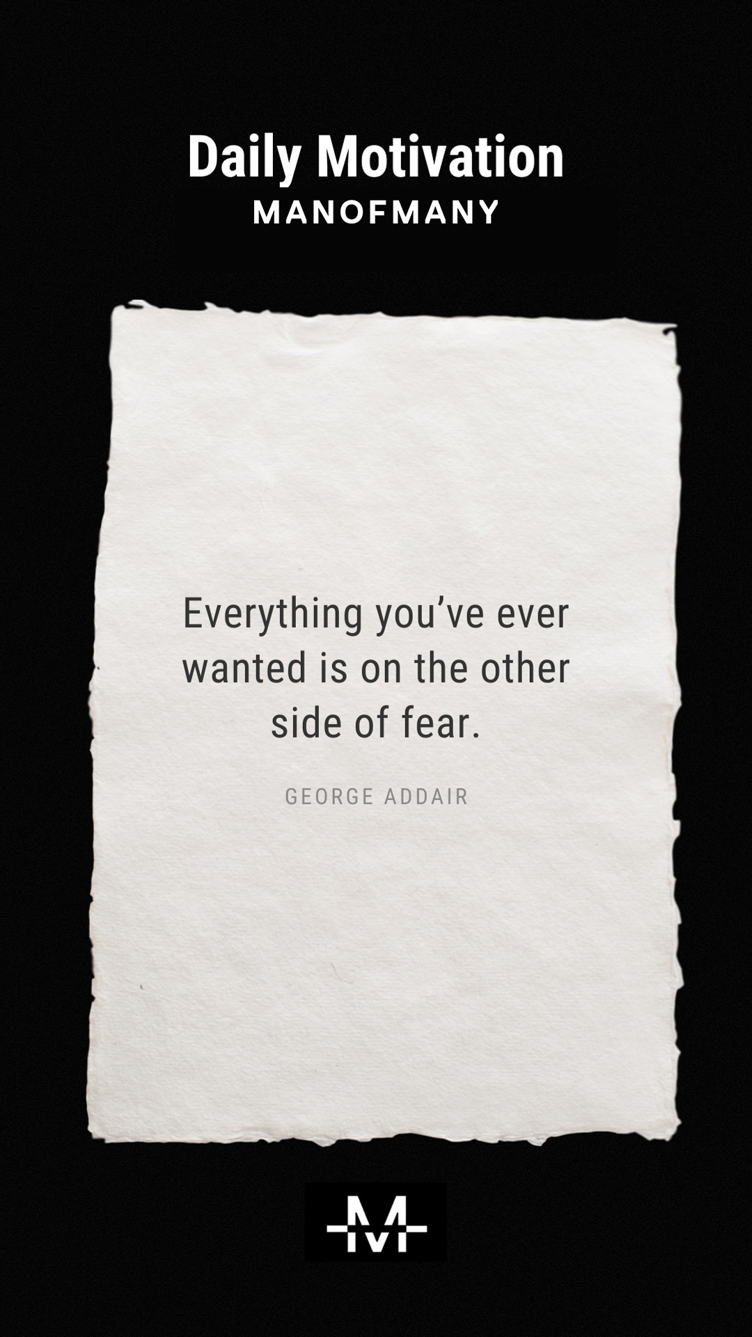 Everything you've ever wanted is on the other side of fear. –George Addair quote