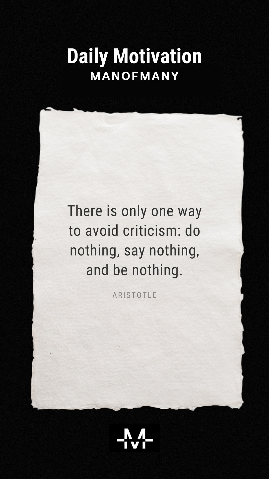 There is only one way to avoid criticism: do nothing, say nothing, and be nothing. –Aristotle quote