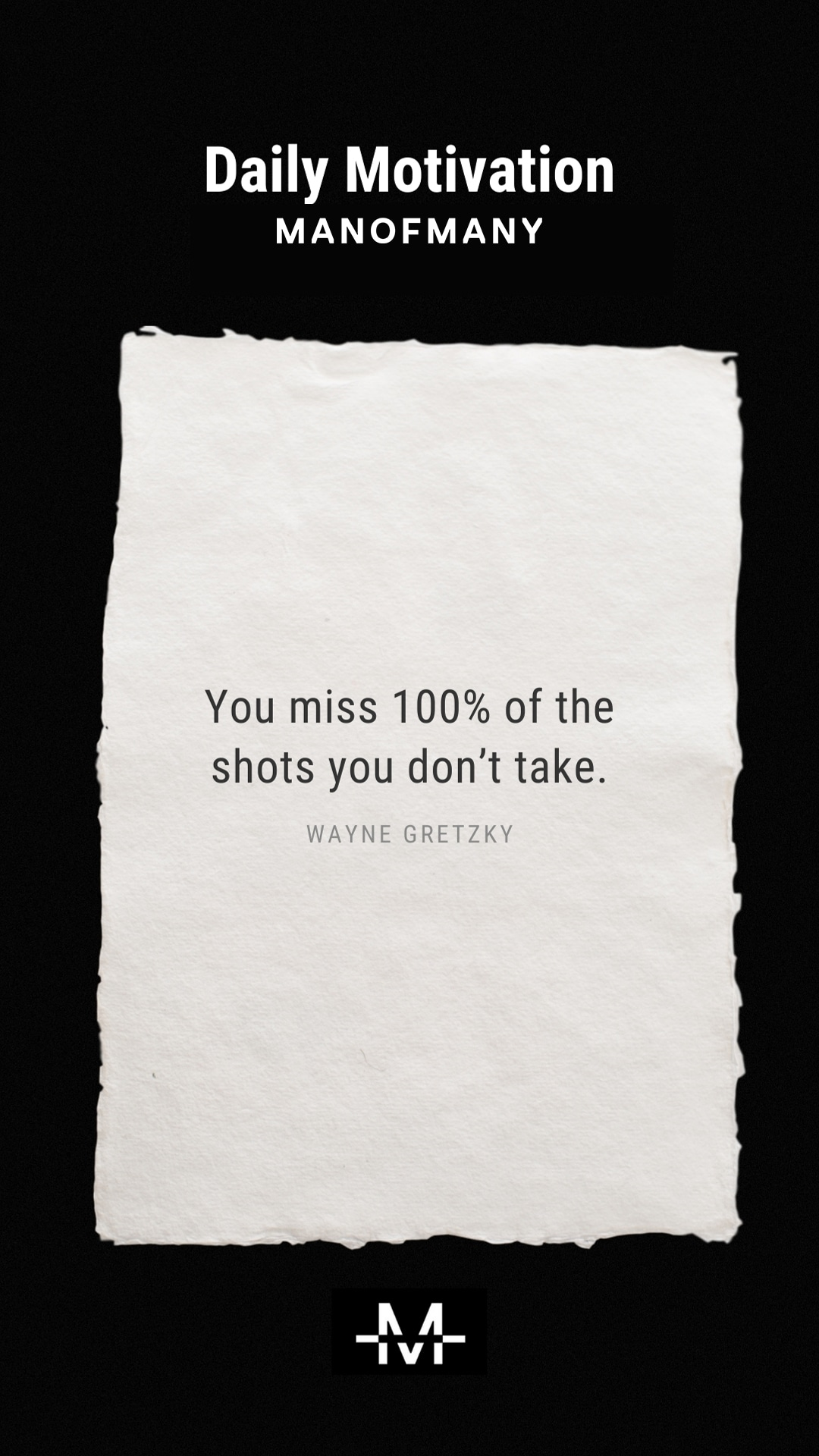 You miss 100% of the shots you don't take. –Wayne Gretzky quote