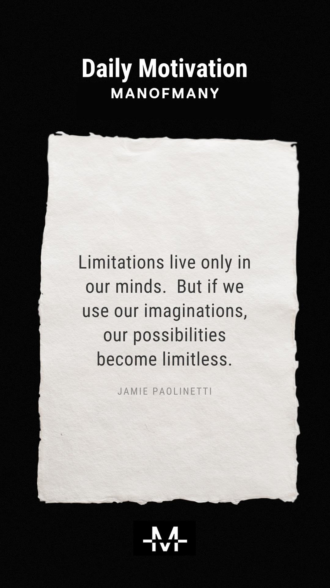 Limitations live only in our minds. But if we use our imaginations, our possibilities become limitless. –Jamie Paolinetti quote