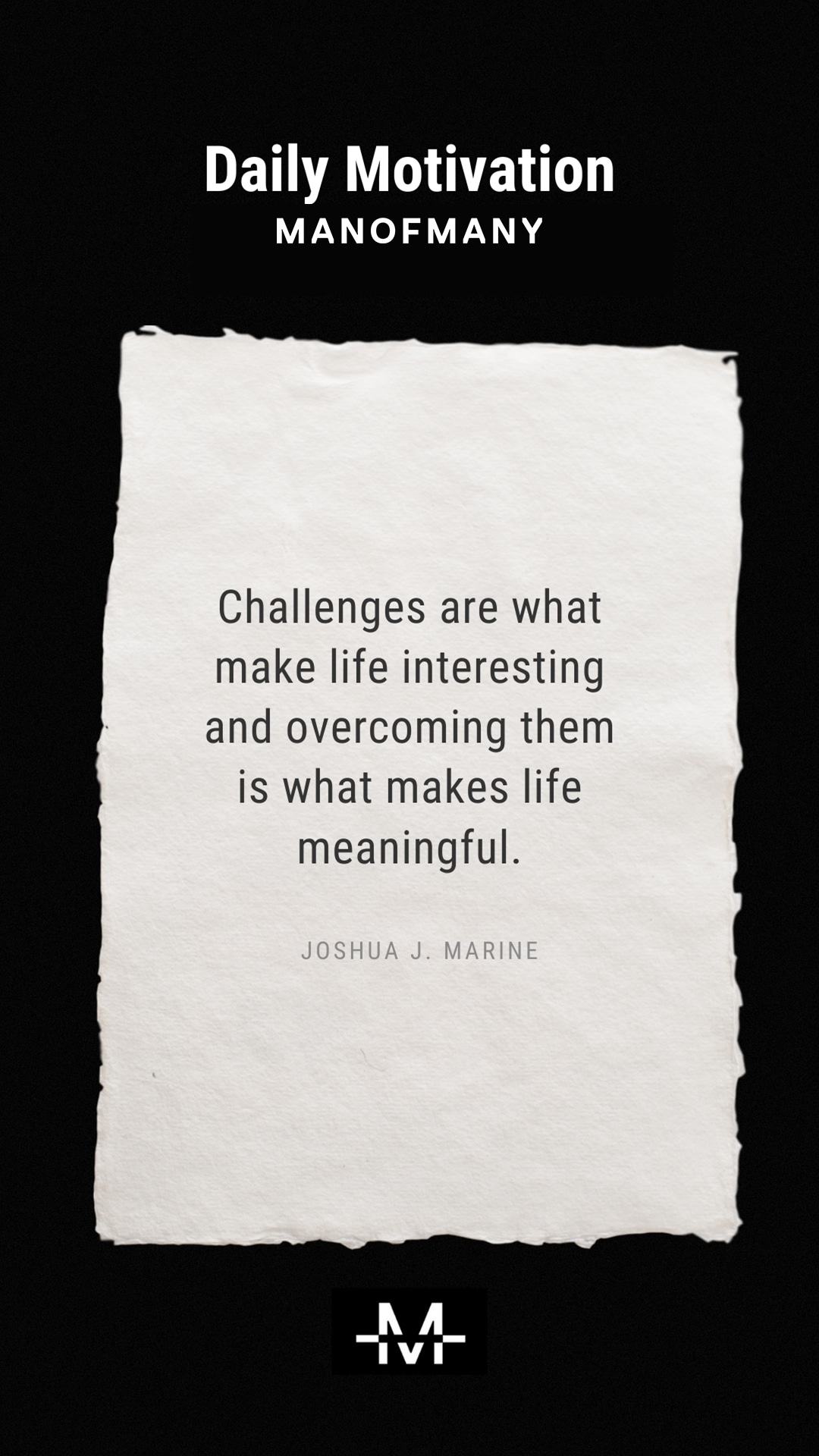 Challenges are what make life interesting and overcoming them is what makes life meaningful. –Joshua J. Marine quote