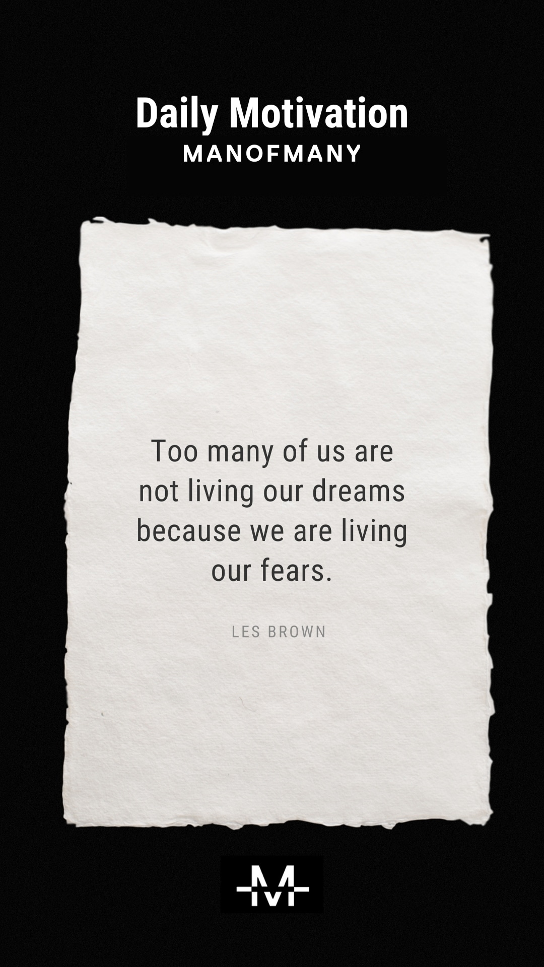 Too many of us are not living our dreams because we are living our fears. –Les Brown quote