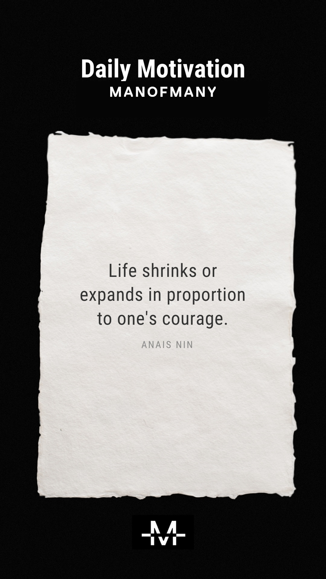Life shrinks or expands in proportion to one's courage. –Anais Nin quote