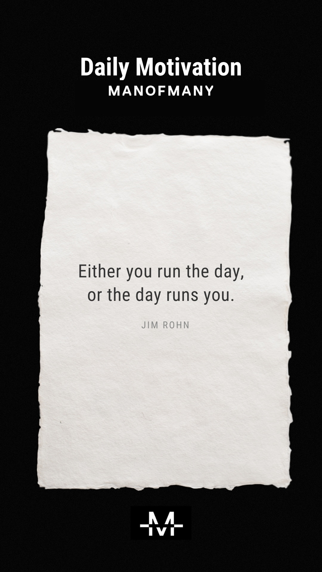 Either you run the day, or the day runs you. –Jim Rohn quote