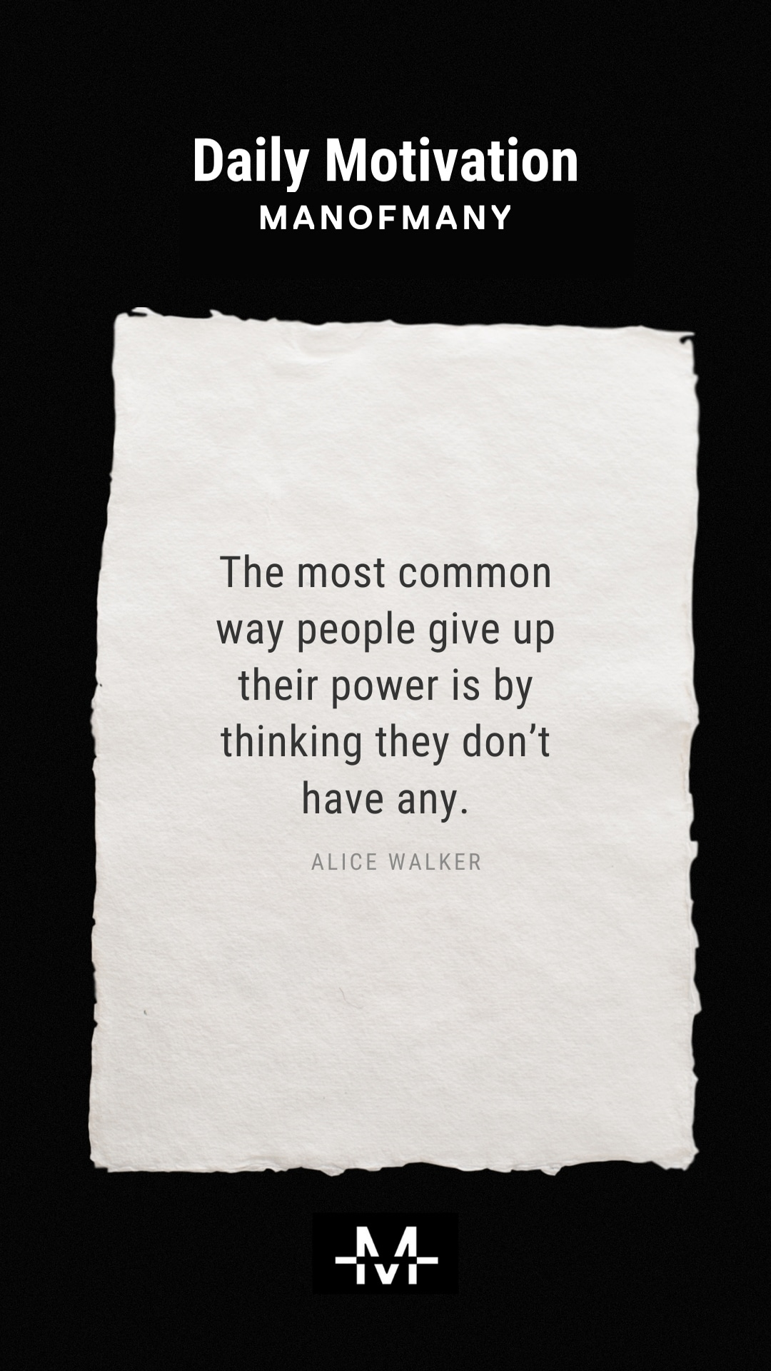 The most common way people give up their power is by thinking they don't have any. –Alice Walker quote