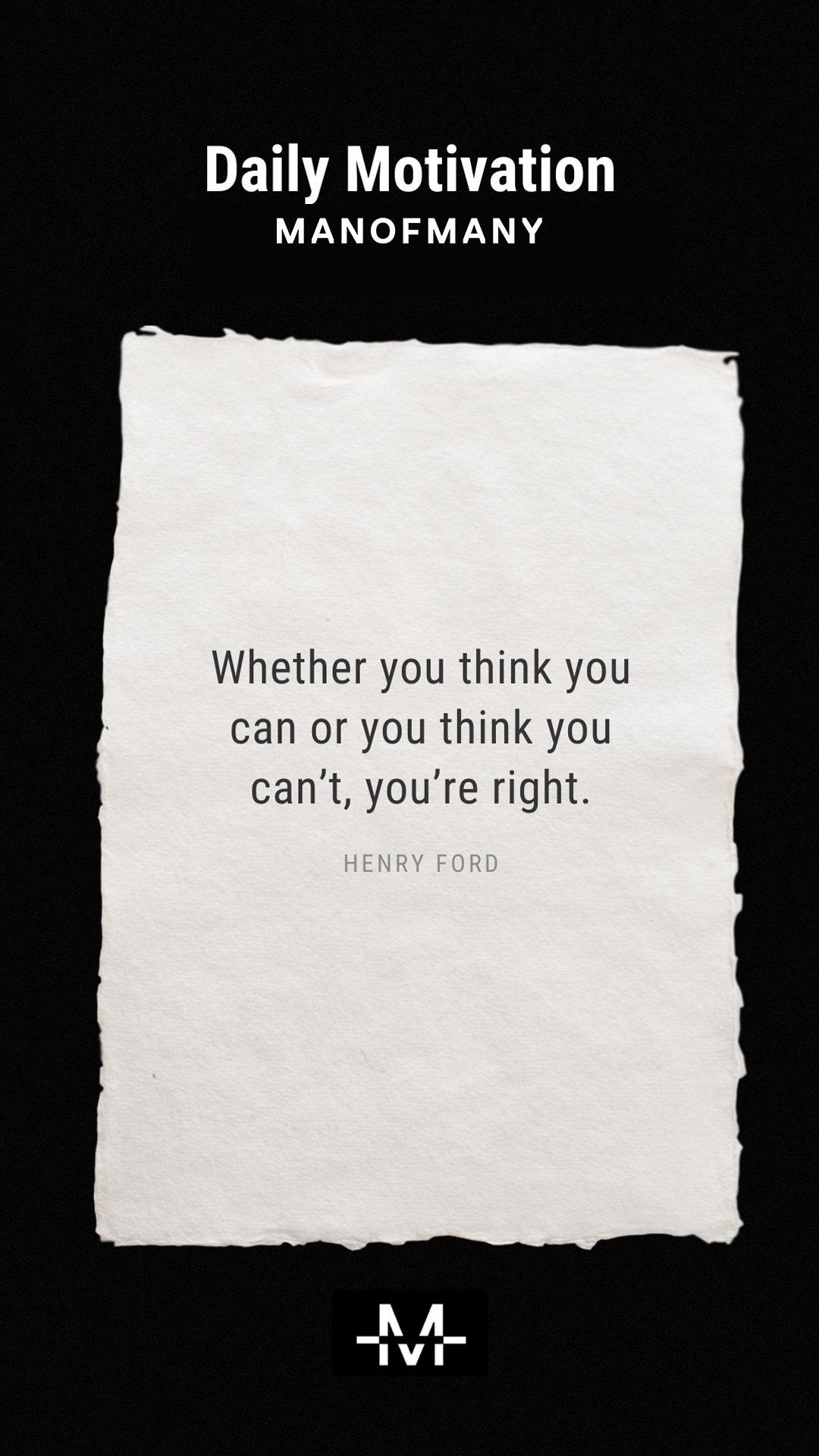 Whether you think you can or you think you can't, you're right. –Henry Ford quote