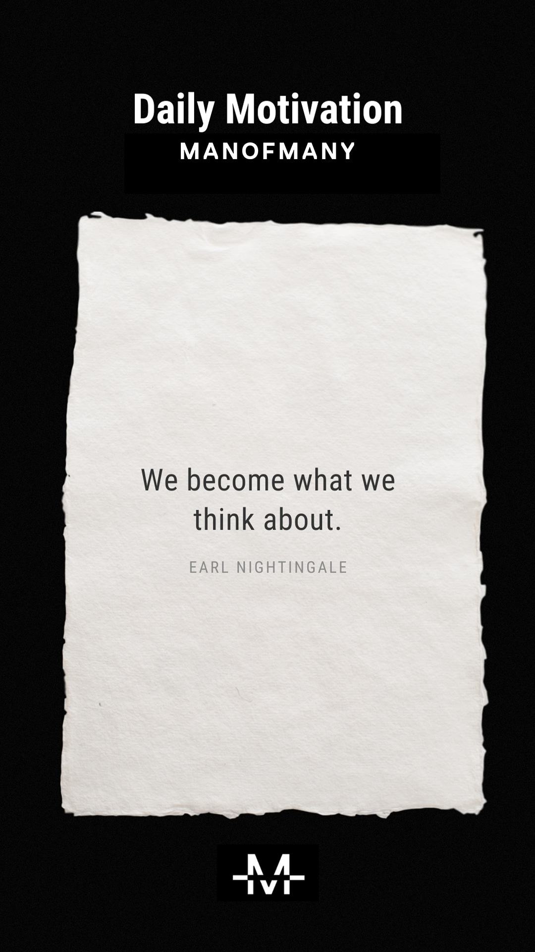 We become what we think about. –Earl Nightingale quote