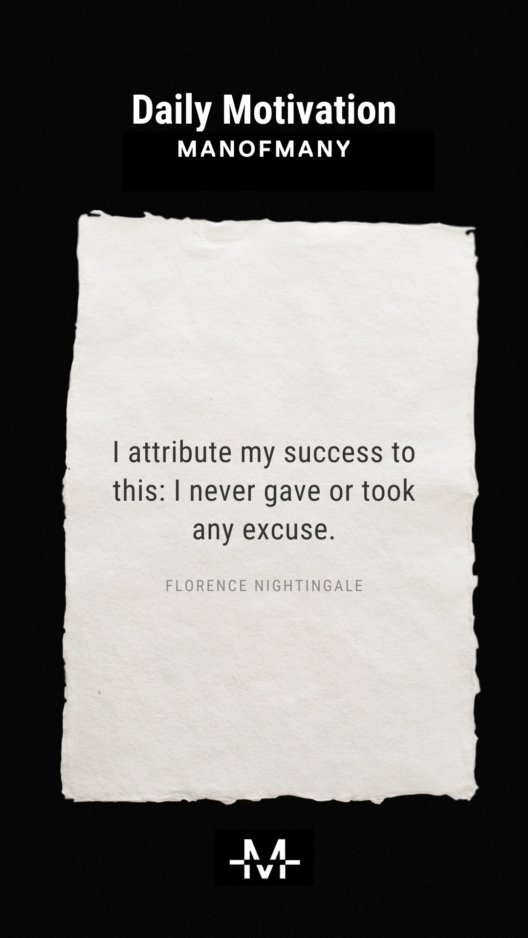 I attribute my success to this: I never gave or took any excuse. –Florence Nightingale quote