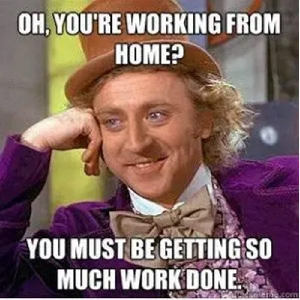 Work from home meme getting things done