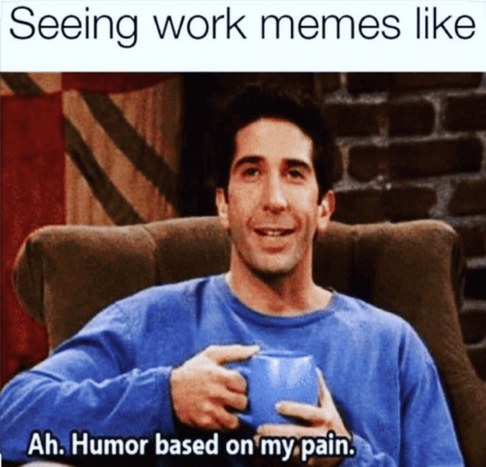 Work from home meme work pain